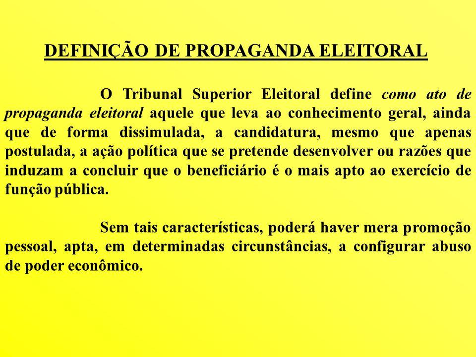 O Tribunal Superior Eleitoral define como ato de propaganda eleitoral aquele que leva ao conhecimento geral, ainda que de forma dissimulada, a candida