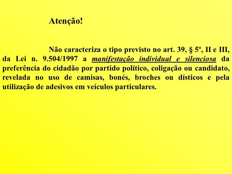 Atenção! Não caracteriza o tipo previsto no art. 39, § 5º, II e III, da Lei n. 9.504/1997 a manifestação individual e silenciosa da preferência do cid