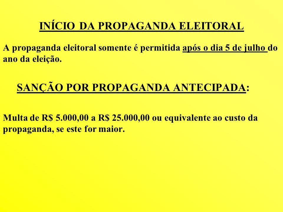 INÍCIO DA PROPAGANDA ELEITORAL A propaganda eleitoral somente é permitida após o dia 5 de julho do ano da eleição. SANÇÃO POR PROPAGANDA ANTECIPADA: M