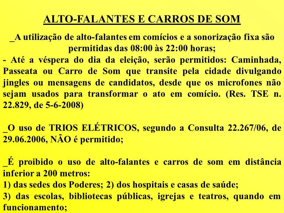 ALTO-FALANTES E CARROS DE SOM _A utilização de alto-falantes em comícios e a sonorização fixa são permitidas das 08:00 às 22:00 horas; - Até a véspera