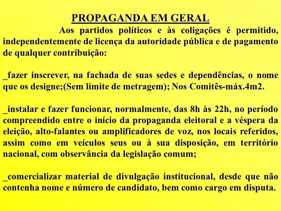 PROPAGANDA EM GERAL Aos partidos políticos e às coligações é permitido, independentemente de licença da autoridade pública e de pagamento de qualquer
