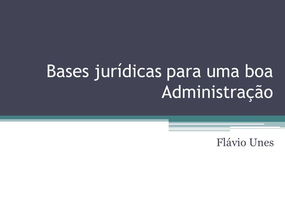 Bases jurídicas para uma boa Administração Flávio Unes