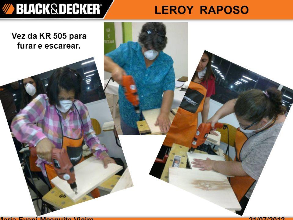 Maria Evani Mesquita Vieira21/07/2012 LEROY RAPOSO Vez da KR 505 para furar e escarear.