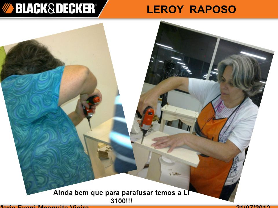 Maria Evani Mesquita Vieira21/07/2012 LEROY RAPOSO Ainda bem que para parafusar temos a LI 3100!!!