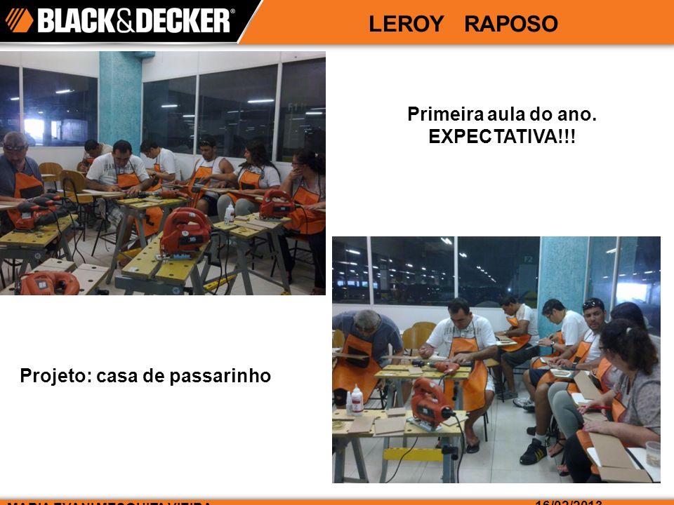 LEROY RAPOSO MARIA EVANI MESQUITA VIEIRA 16/02/2013 Primeira aula do ano. EXPECTATIVA!!! Projeto: casa de passarinho