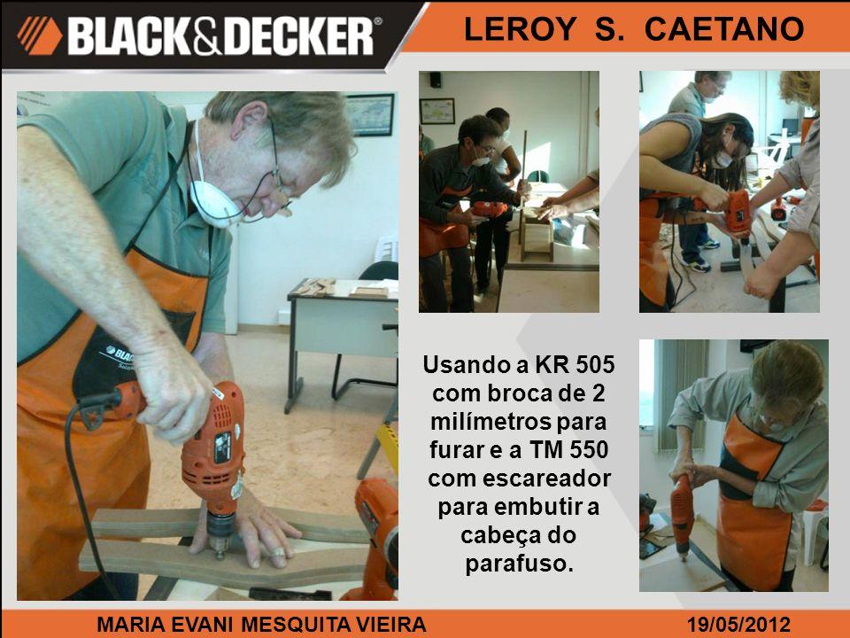 MARIA EVANI MESQUITA VIEIRA19/05/2012 LEROY S. CAETANO Usando a KR 505 com broca de 2 milímetros para furar e a TM 550 com escareador para embutir a c