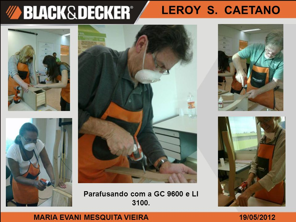 MARIA EVANI MESQUITA VIEIRA19/05/2012 LEROY S. CAETANO Parafusando com a GC 9600 e LI 3100.