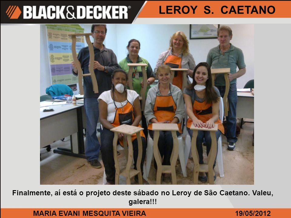MARIA EVANI MESQUITA VIEIRA19/05/2012 LEROY S. CAETANO Finalmente, aí está o projeto deste sábado no Leroy de São Caetano. Valeu, galera!!!