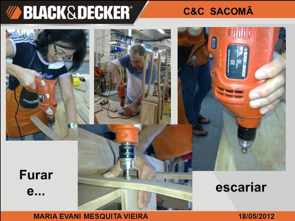 MARIA EVANI MESQUITA VIEIRA18/05/2012 C&C SACOMÃ Furar e... escariar