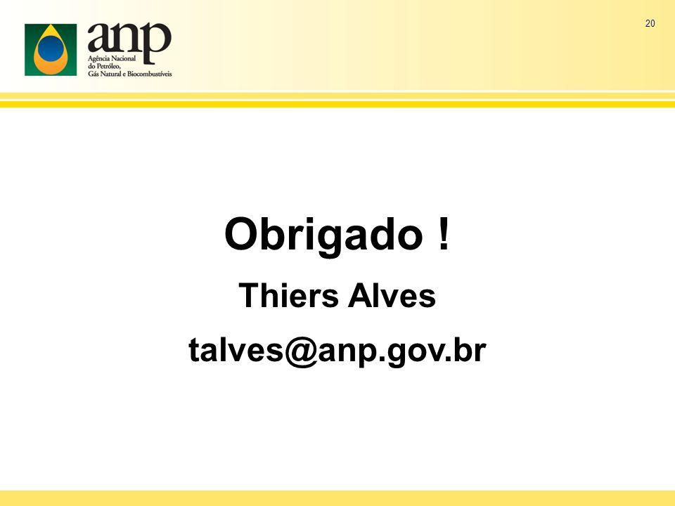 20 Obrigado ! Thiers Alves talves@anp.gov.br
