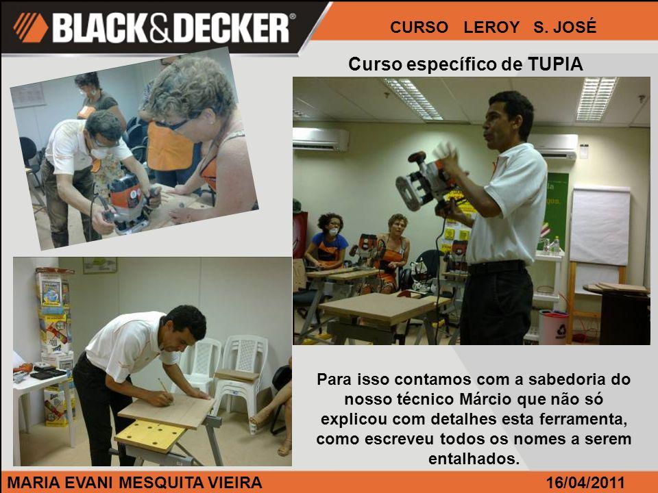 MARIA EVANI MESQUITA VIEIRA CURSO LEROY S. JOSÉ 16/04/2011 Curso específico de TUPIA Para isso contamos com a sabedoria do nosso técnico Márcio que nã
