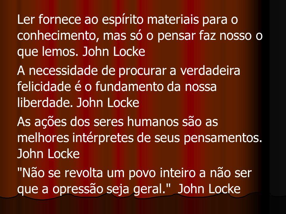 Locke dizia que todos os homens, ao nascer, tinham direitos naturais: direito à vida, à liberdade e à propriedade.