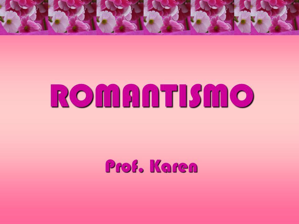 ROMANTISMO Prof. Karen