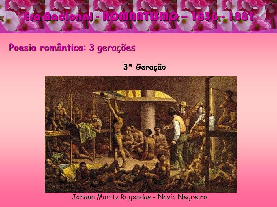 Poesia romântica: 3 gerações 3ª Geração Johann Moritz Rugendas - Navio Negreiro Era Nacional - ROMANTISMO – 1836 - 1881