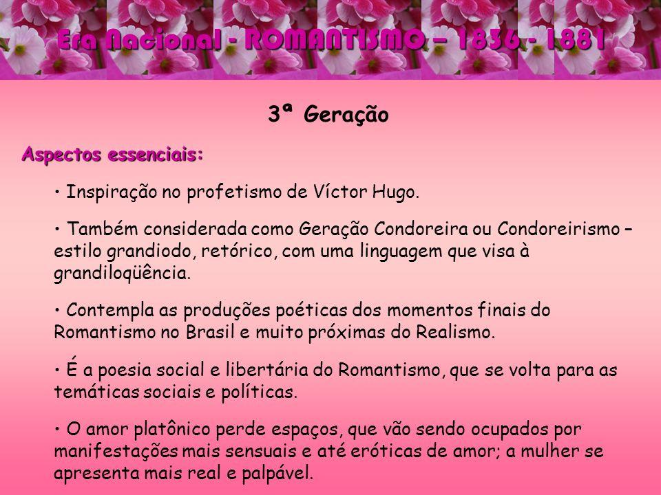 3ª Geração Aspectos essenciais: Inspiração no profetismo de Víctor Hugo. Também considerada como Geração Condoreira ou Condoreirismo – estilo grandiod