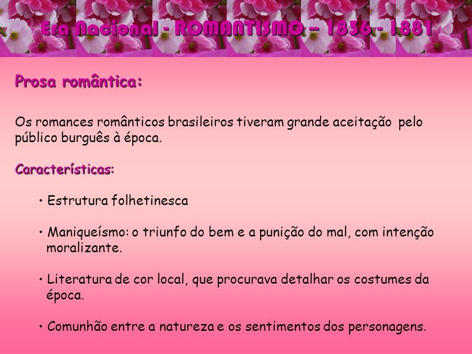 Prosa romântica: Os romances românticos brasileiros tiveram grande aceitação pelo público burguês à época.Características: Estrutura folhetinesca Mani