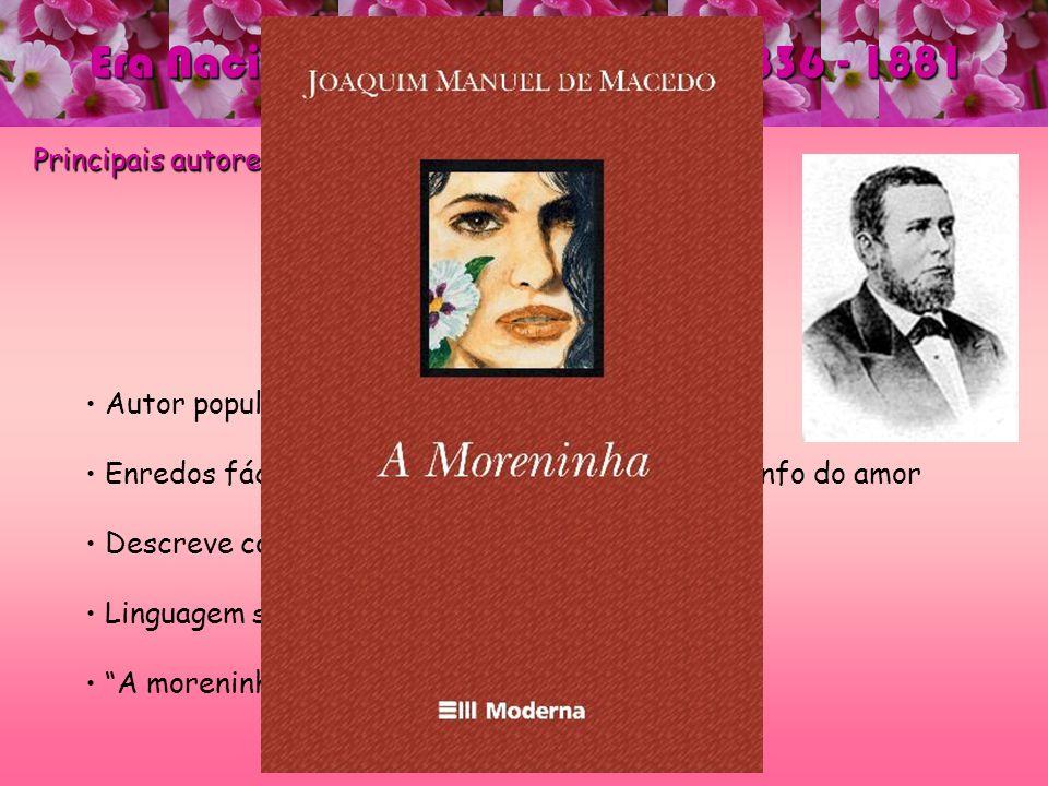 Era Nacional - ROMANTISMO – 1836 - 1881 Principais autores e obras: Joaquim Manuel de Macedo Joaquim Manuel de Macedo Autor popular Enredos fáceis, ce