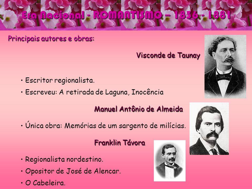 Era Nacional - ROMANTISMO – 1836 - 1881 Principais autores e obras: Visconde de Taunay Visconde de Taunay Escritor regionalista. Escreveu: A retirada