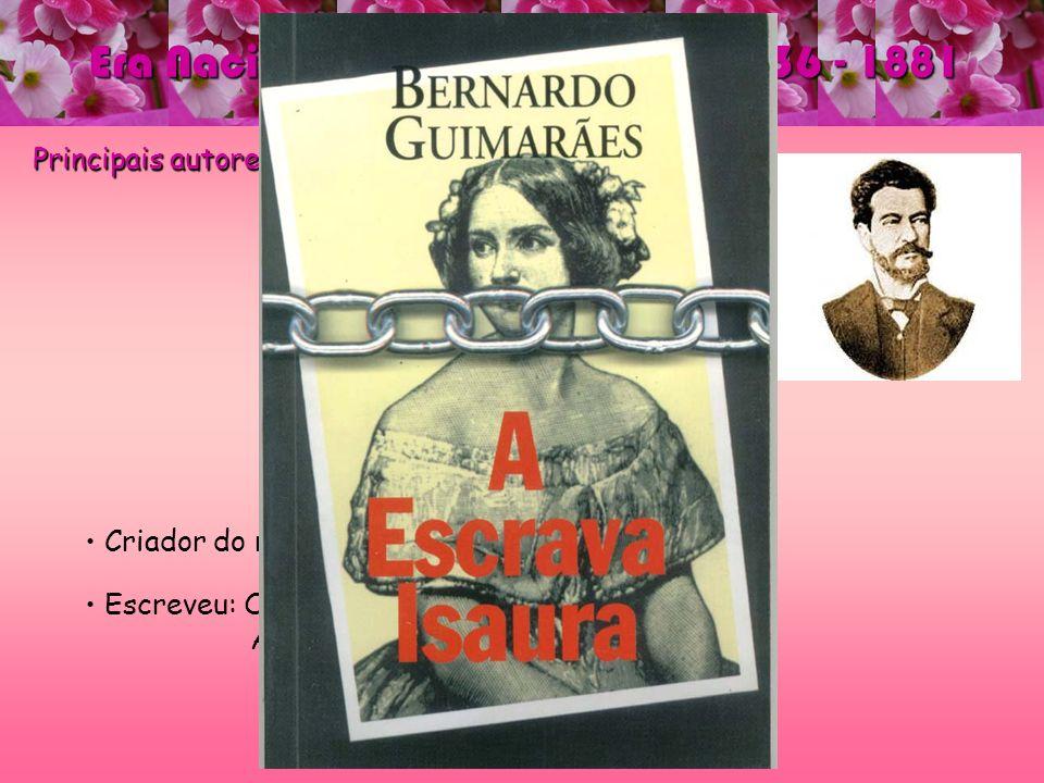 Era Nacional - ROMANTISMO – 1836 - 1881 Principais autores e obras: Bernardo Guimarães Bernardo Guimarães Criador do romance regionalista. Escreveu: O