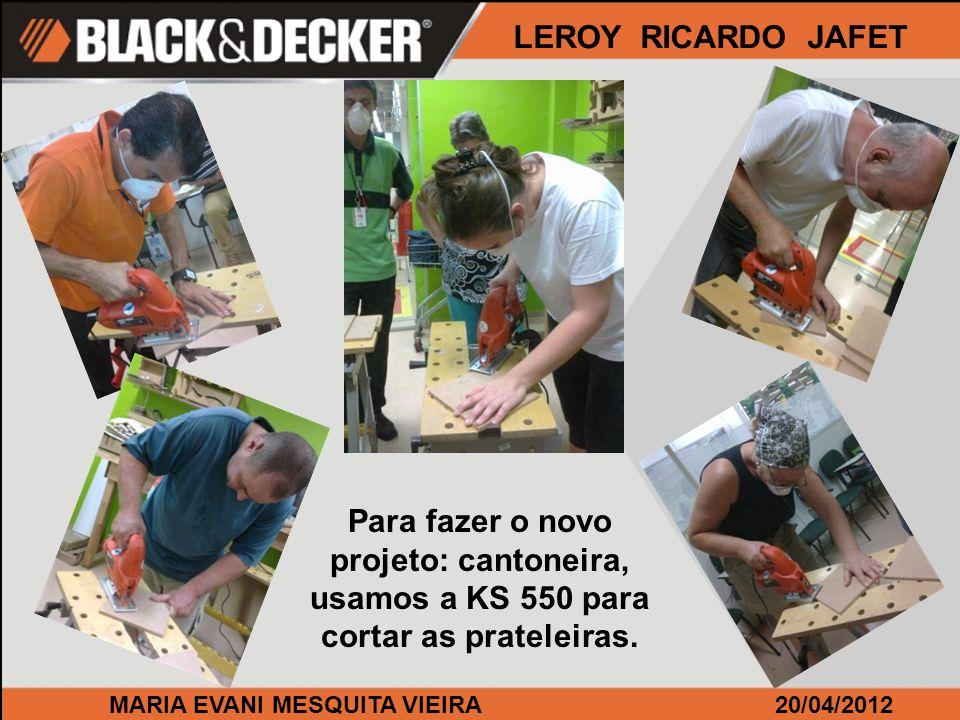 MARIA EVANI MESQUITA VIEIRA20/04/2012 LEROY RICARDO JAFET Para fazer o novo projeto: cantoneira, usamos a KS 550 para cortar as prateleiras.