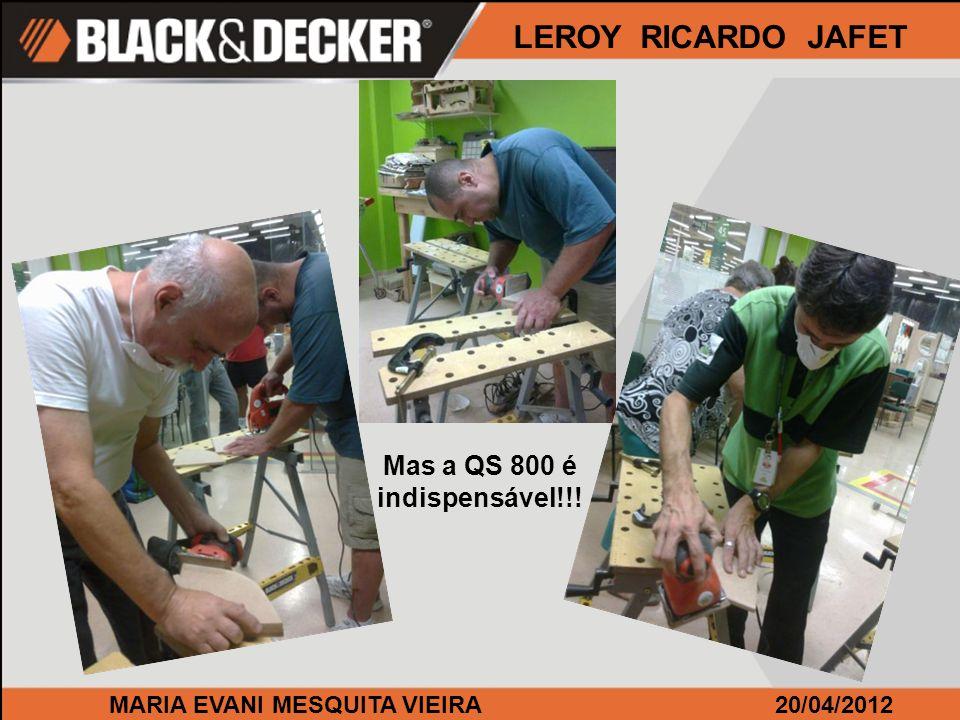 MARIA EVANI MESQUITA VIEIRA20/04/2012 LEROY RICARDO JAFET Mas a QS 800 é indispensável!!!