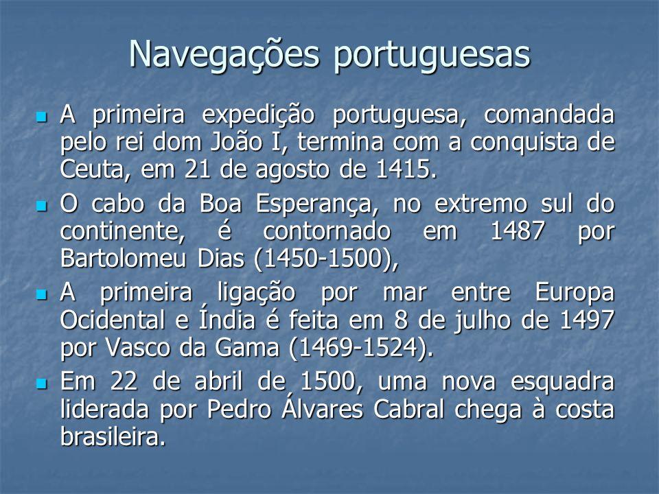 Navegações portuguesas A primeira expedição portuguesa, comandada pelo rei dom João I, termina com a conquista de Ceuta, em 21 de agosto de 1415. A pr