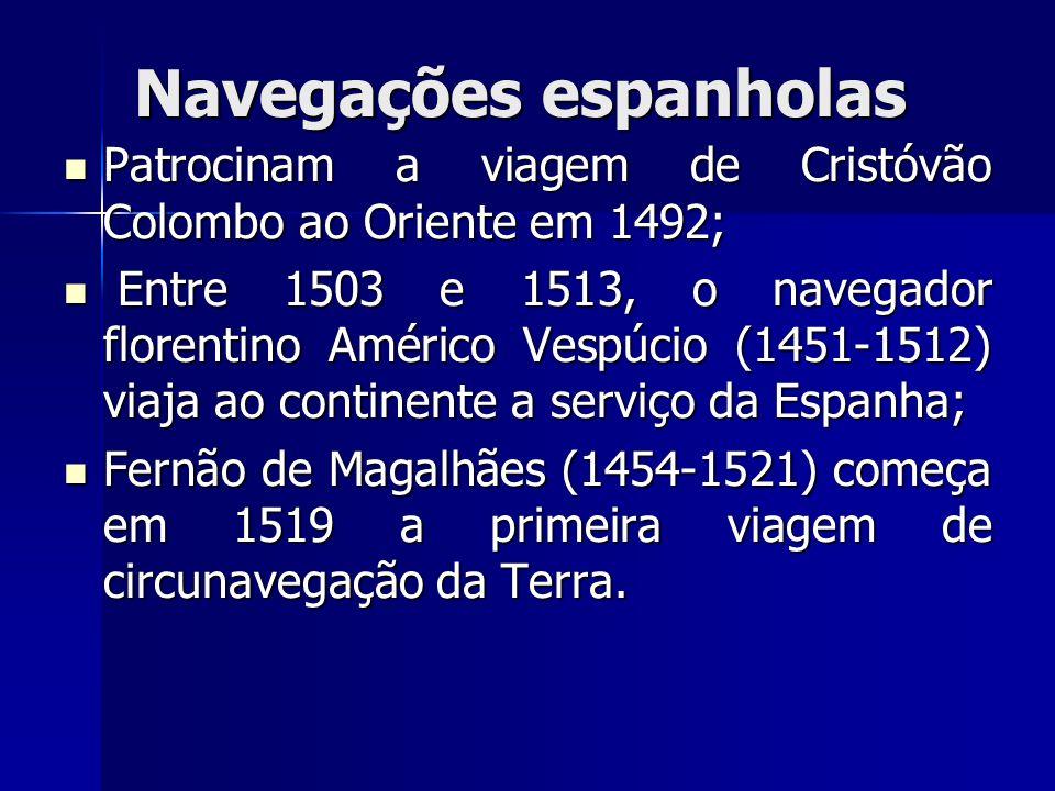 Navegações espanholas Patrocinam a viagem de Cristóvão Colombo ao Oriente em 1492; Patrocinam a viagem de Cristóvão Colombo ao Oriente em 1492; Entre