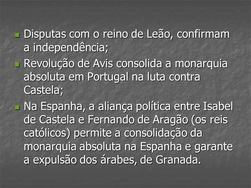 Disputas com o reino de Leão, confirmam a independência; Disputas com o reino de Leão, confirmam a independência; Revolução de Avis consolida a monarq
