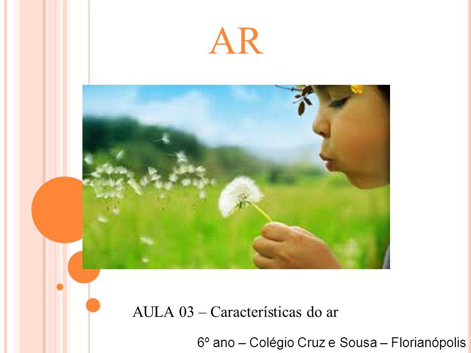 AR AULA 03 – Características do ar 6º ano – Colégio Cruz e Sousa – Florianópolis
