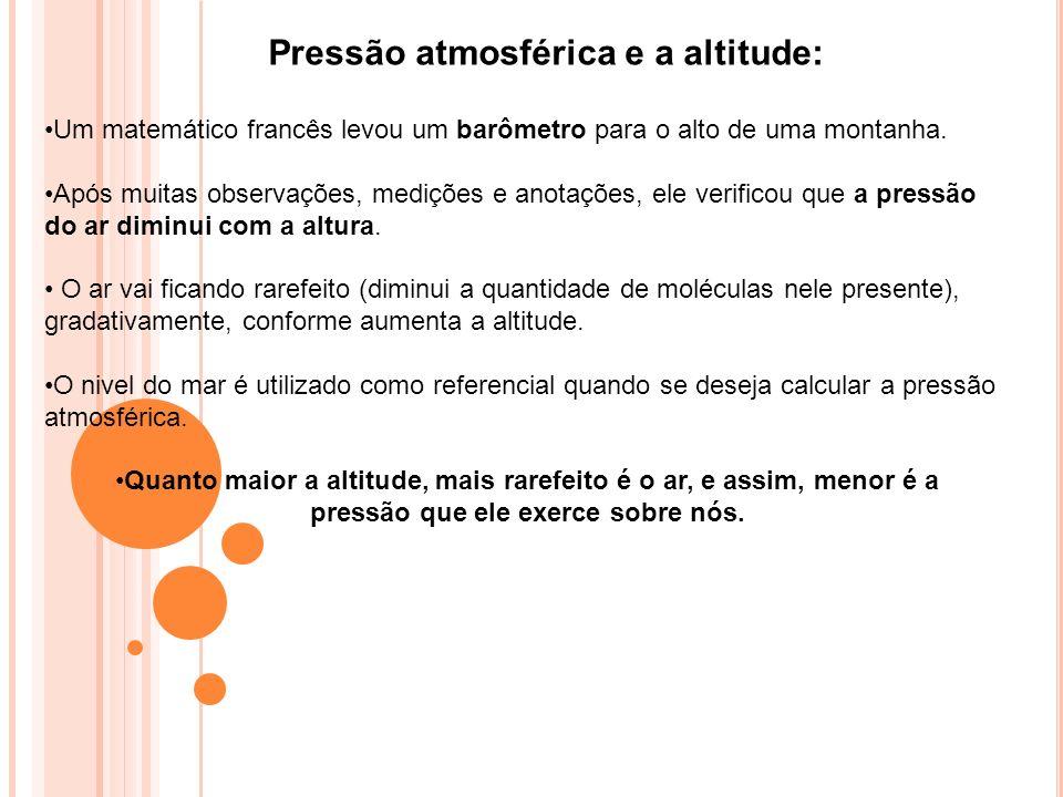 Pressão atmosférica e a altitude: Um matemático francês levou um barômetro para o alto de uma montanha. Após muitas observações, medições e anotações,