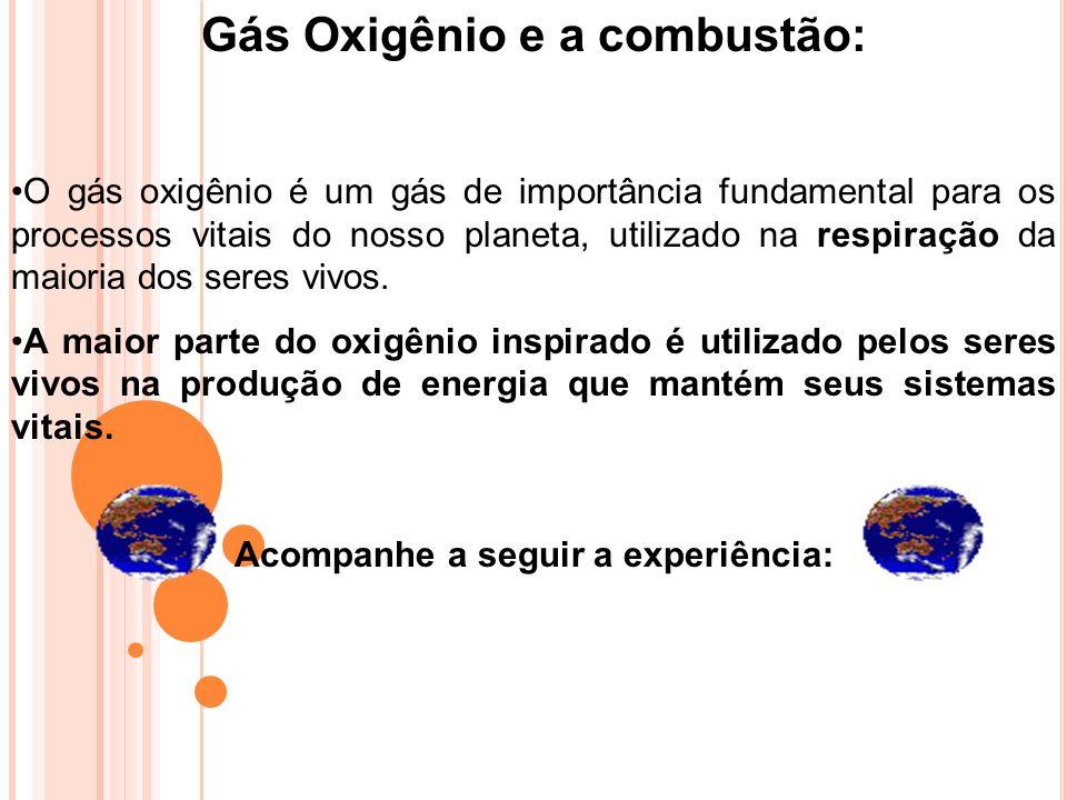 Gás Oxigênio e a combustão: O gás oxigênio é um gás de importância fundamental para os processos vitais do nosso planeta, utilizado na respiração da m