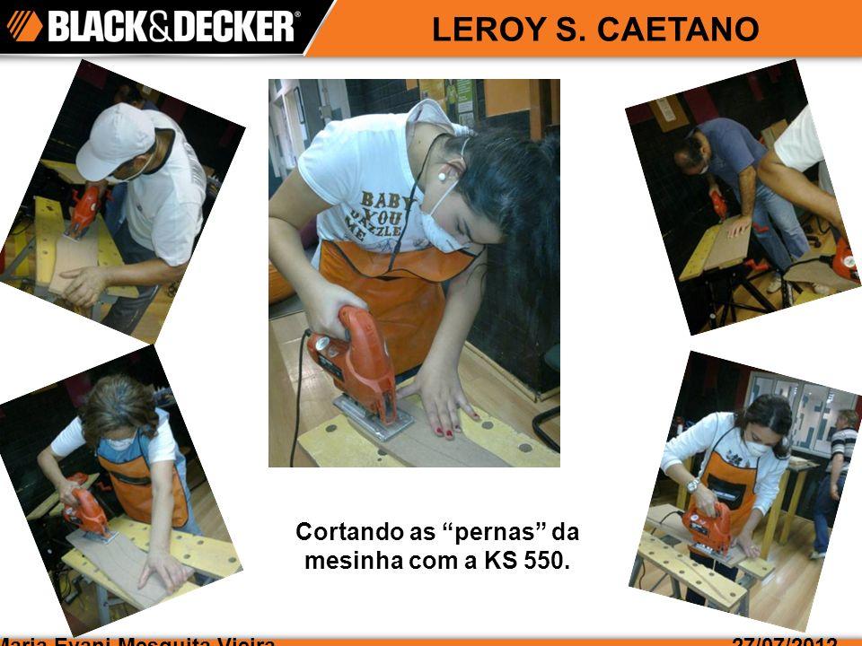 Maria Evani Mesquita Vieira27/07/2012 LEROY S. CAETANO Cortando as pernas da mesinha com a KS 550.