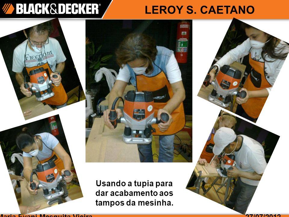 Maria Evani Mesquita Vieira27/07/2012 LEROY S. CAETANO Usando a tupia para dar acabamento aos tampos da mesinha.