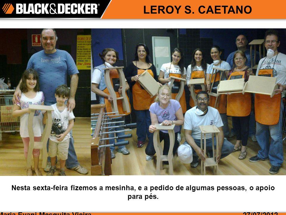Maria Evani Mesquita Vieira27/07/2012 LEROY S. CAETANO Nesta sexta-feira fizemos a mesinha, e a pedido de algumas pessoas, o apoio para pés.