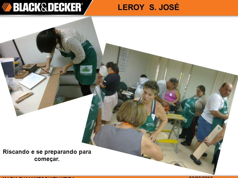 MARIA EVANI MESQUITA VIEIRA 02/03/2013 LEROY S. JOSÉ Riscando e se preparando para começar.