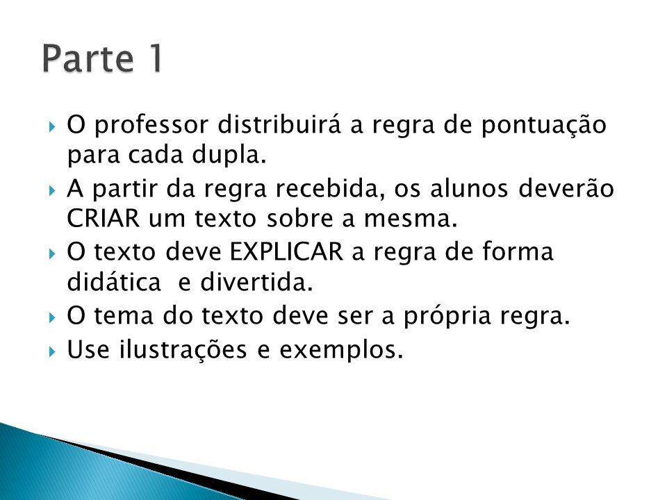 O professor distribuirá a regra de pontuação para cada dupla. A partir da regra recebida, os alunos deverão CRIAR um texto sobre a mesma. O texto deve