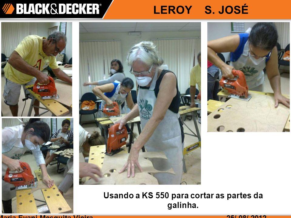 Maria Evani Mesquita Vieira LEROY S. JOSÉ 25/ 08/ 2012 Usando a KS 550 para cortar as partes da galinha.