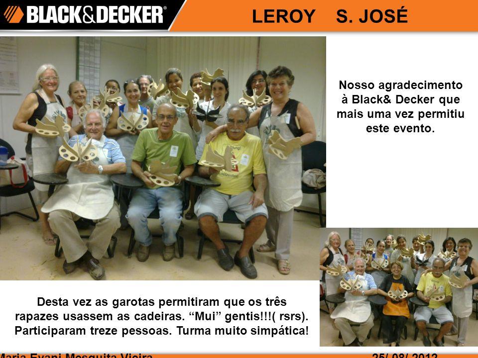 Maria Evani Mesquita Vieira LEROY S. JOSÉ 25/ 08/ 2012 Desta vez as garotas permitiram que os três rapazes usassem as cadeiras. Mui gentis!!!( rsrs).