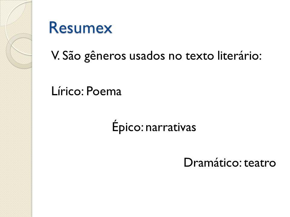 Resumex V. São gêneros usados no texto literário: Lírico: Poema Épico: narrativas Dramático: teatro