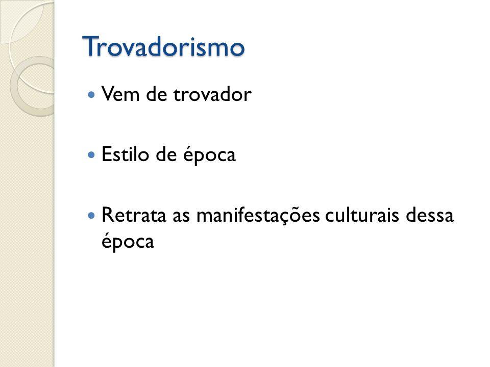 Trovadorismo Vem de trovador Estilo de época Retrata as manifestações culturais dessa época