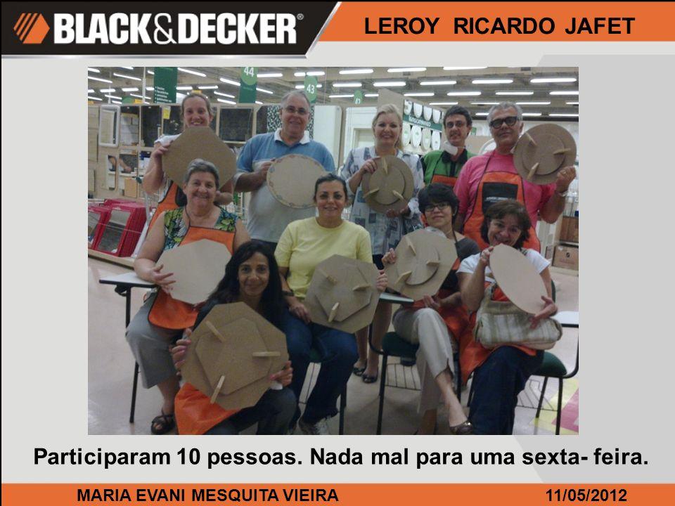 MARIA EVANI MESQUITA VIEIRA11/05/2012 LEROY RICARDO JAFET Participaram 10 pessoas. Nada mal para uma sexta- feira.
