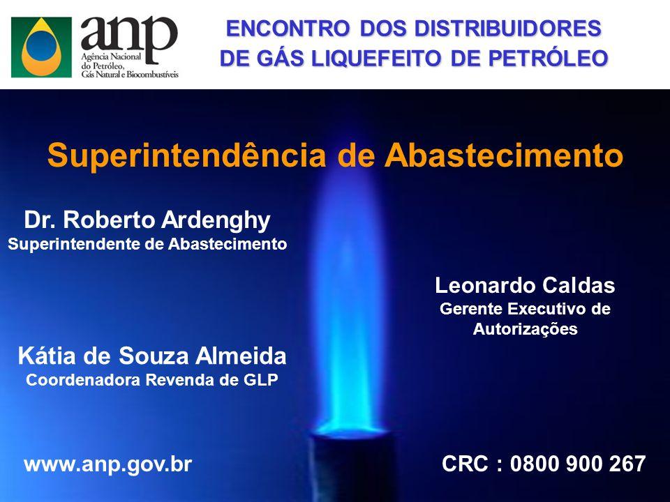 Superintendência de Abastecimento Dr. Roberto Ardenghy Superintendente de Abastecimento www.anp.gov.brCRC : 0800 900 267 Leonardo Caldas Gerente Execu