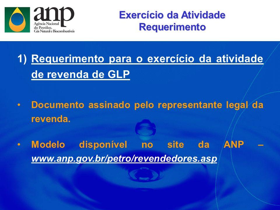 1)Requerimento para o exercício da atividade de revenda de GLP Documento assinado pelo representante legal da revenda. Modelo disponível no site da AN