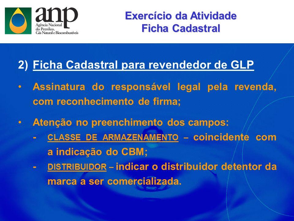 2)Ficha Cadastral para revendedor de GLP Assinatura do responsável legal pela revenda, com reconhecimento de firma; Atenção no preenchimento dos campo