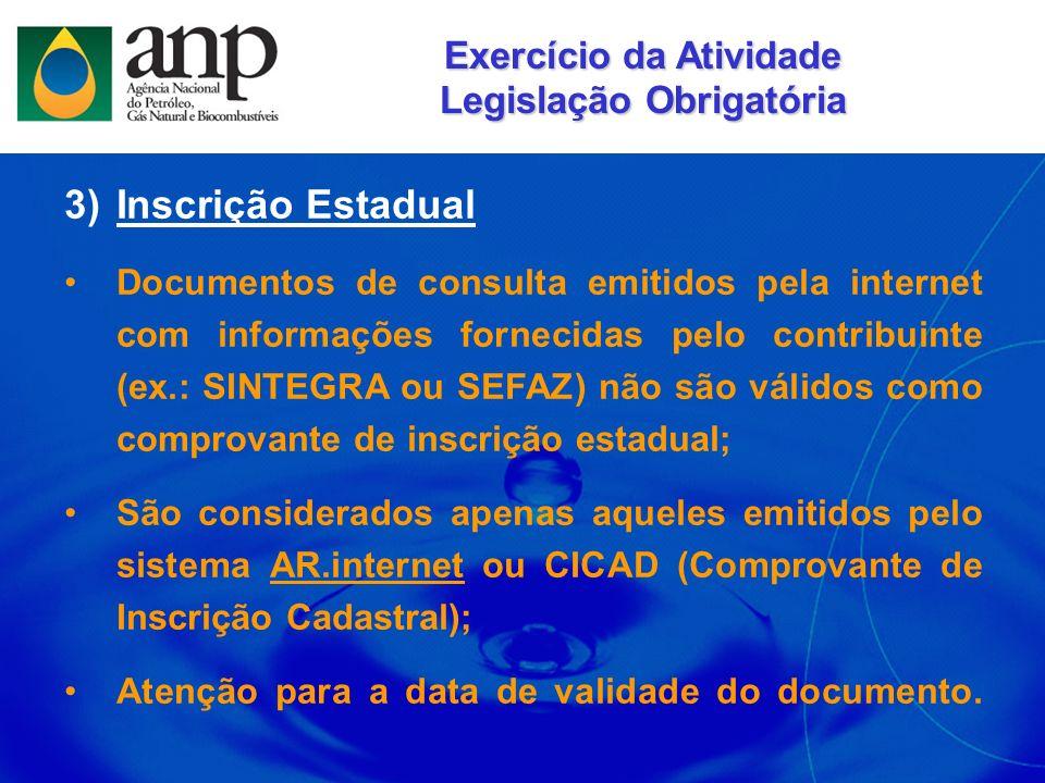 3)Inscrição Estadual Documentos de consulta emitidos pela internet com informações fornecidas pelo contribuinte (ex.: SINTEGRA ou SEFAZ) não são válid