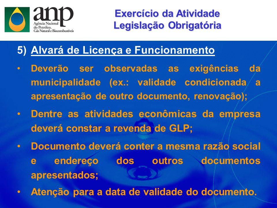 5)Alvará de Licença e Funcionamento Deverão ser observadas as exigências da municipalidade (ex.: validade condicionada a apresentação de outro documen
