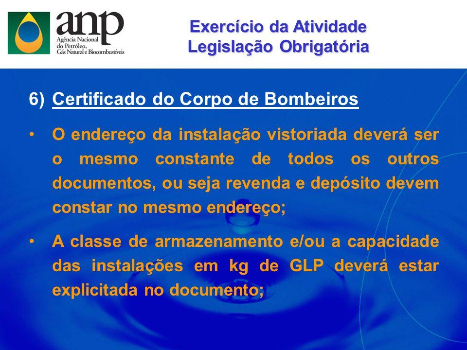 6)Certificado do Corpo de Bombeiros O endereço da instalação vistoriada deverá ser o mesmo constante de todos os outros documentos, ou seja revenda e