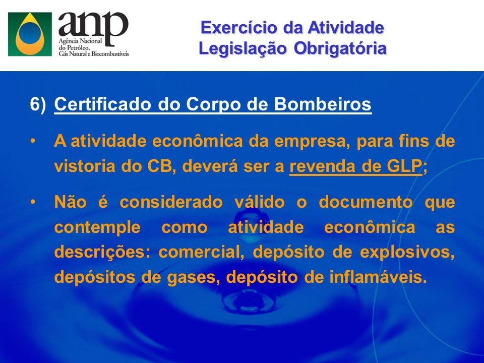 6)Certificado do Corpo de Bombeiros A atividade econômica da empresa, para fins de vistoria do CB, deverá ser a revenda de GLP; Não é considerado váli