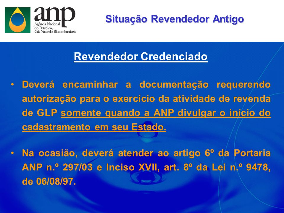 Revendedor Credenciado Deverá encaminhar a documentação requerendo autorização para o exercício da atividade de revenda de GLP somente quando a ANP di