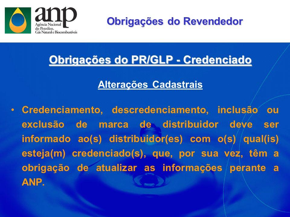 Obrigações do PR/GLP - Credenciado Alterações Cadastrais Credenciamento, descredenciamento, inclusão ou exclusão de marca de distribuidor deve ser inf